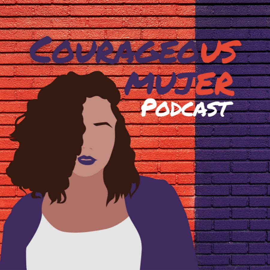 Courageous Mujer Podcast - Knowing Your Worth